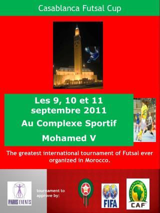 Les 9, 10 et 11  septembre 2011 Au Complexe Sportif  Mohamed V