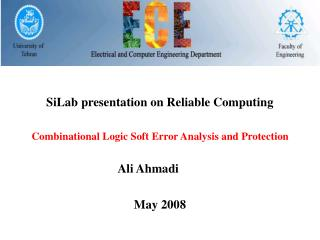 SiLab presentation on Reliable Computing  Combinational Logic Soft Error Analysis and Protection       Ali Ahmadi  May 2