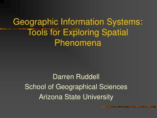 Geographic Information Systems: Tools for Exploring Spatial Phenomena