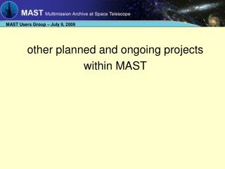 other planned and ongoing projects within MAST