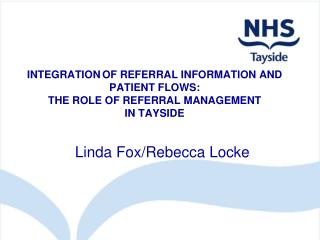 INTEGRATION OF REFERRAL INFORMATION AND  PATIENT FLOWS:  THE ROLE OF REFERRAL MANAGEMENT IN TAYSIDE