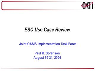 ESC Use Case Review Joint OASIS Implementation Task Force Paul R. Sorenson August 30-31, 2004