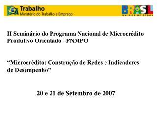 II Seminário do Programa Nacional de Microcrédito Produtivo Orientado –PNMPO