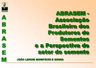 ABRASEM - Associação Brasileira dos Produtores de Sementes  e a Perspectiva do setor de semente