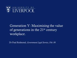 Generation Y: Maximising the value of generations in the 21 st  century workplace.