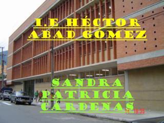 I.E Héctor Abad Gómez Sandra Patricia Cárdenas
