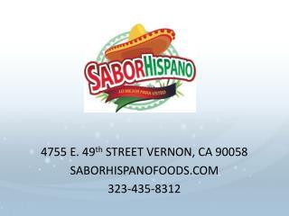 4755 E. 49 th  STREET VERNON, CA 90058 SABORHISPANOFOODS.COM 323-435-8312