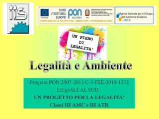 Progetto PON 2007-2013 C-3-FSE-2010-1272 LE(g)ALI AL SUD :  UN PROGETTO PER LA LEGALITA'
