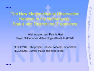 The New Meteorological Observation Network in the Netherlands;  Status and Operational Experience