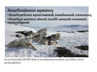 Looqi Schmidtip PI/SPS Ilulissat kandidatinngorniarluni specialiliaa almen pædagogikkimi