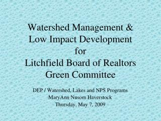 Watershed Management   Low Impact Development for  Litchfield Board of Realtors Green Committee
