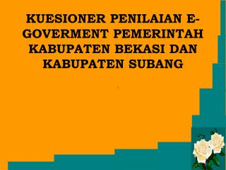 KUESIONER PENILAIAN E-GOVERMENT PEMERINTAH KABUPATEN BEKASI DAN KABUPATEN SUBANG