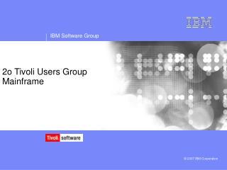 2o Tivoli Users Group Mainframe