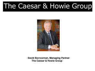 David Borrowman, Managing Partner       The Caesar & Howie Group