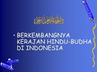 BERKEMBANGNYA KERAJAN HINDU-BUDHA DI INDONESIA