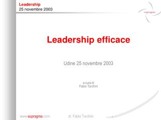 Leadership efficace Udine 25 novembre 2003 a cura di  Fabio Turchini