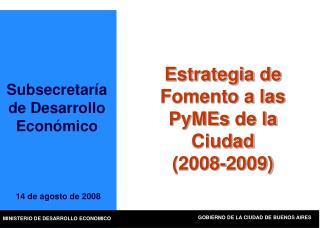 Estrategia de  Fomento  a  las  PyMEs de la Ciudad (2008-2009)