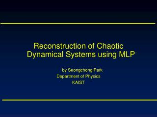 Reconstruction of Chaotic Dynamical Systems using MLP by Seongchong Park Department of Physics