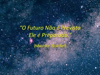 """""""O Futuro Não é Previsto Ele é Preparado."""""""