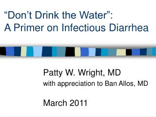 """Don't Drink the Water"":  A Primer on Infectious Diarrhea"
