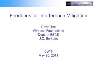 Feedback for Interference Mitigation  David Tse Wireless Foundations  Dept. of EECS  U.C. Berkeley   CWIT  May 20, 2011