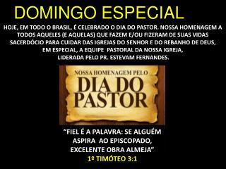"""""""FIEL É A PALAVRA: SE ALGUÉM ASPIRA  AO EPISCOPADO, EXCELENTE OBRA ALMEJA""""  1º TIMÓTEO 3:1"""