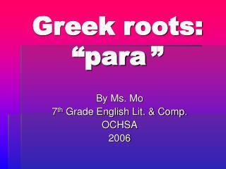 "Greek roots:  ""para """