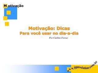 Motivação: Dicas Para você usar no dia-a-dia