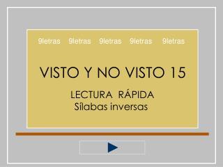 VISTO Y NO VISTO 15 LECTURA  RÁPIDA Sílabas inversas