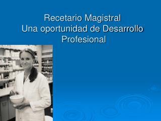 Recetario Magistral Una oportunidad de Desarrollo  Profesional