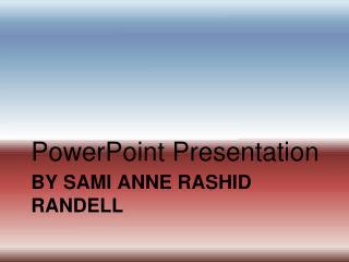 By Sami Anne Rashid  Randell