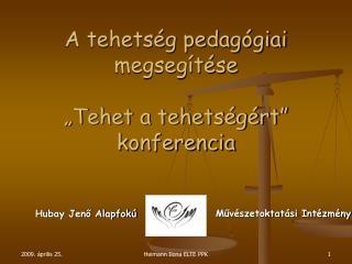 """A tehetség pedagógiai megsegítése """"Tehet a tehetségért"""" konferencia"""