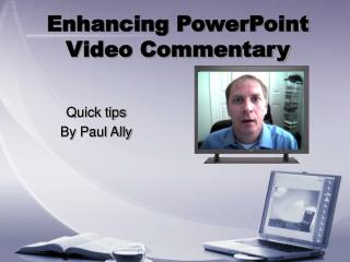 Enhancing PowerPoint  Video Commentary