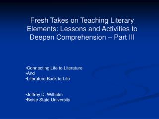 Connecting Life to Literature And Literature Back to Life Jeffrey D. Wilhelm