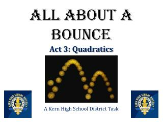 All About a Bounce Act 3: Quadratics