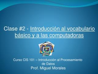 Clase # 2 -  Introducción al vocabulario básico y a las computadoras