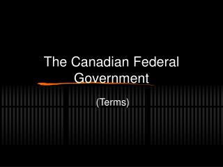 The Canadian Federal Government