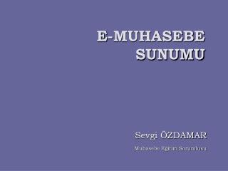 E-MUHASEBE  SUNUMU
