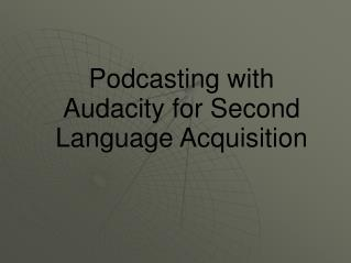 Podcasting with Audacity for Second Language Acquisition