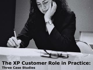 The XP Customer Role in Practice: Three Case Studies