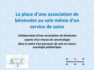 La place d'une association de bénévoles au sein même d'un service de soins