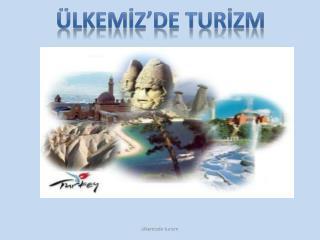 ÜLKEMİZ'DE TURİZM