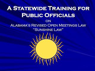 "A Statewide Training for Public Officials on Alabama's Revised Open Meetings Law ""Sunshine Law"""