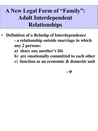 "A New Legal Form of ""Family"":  Adult Interdependent Relationships"