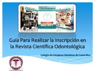 Guía Para Realizar  la Inscripción en la Revista Científica Odontológica