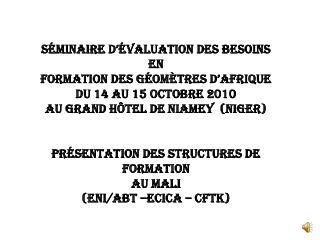 S minaire d  valuation des besoins En Formation des G om tres d Afrique  Du 14 au 15 Octobre 2010 Au Grand H tel de Niam