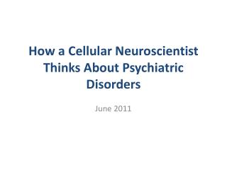 How a Cellular Neuroscientist Thinks About Psychiatric Disorders