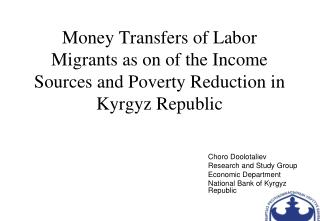 Choro Doolotaliev Research and Study Group Economic Department National Bank of Kyrgyz Republic