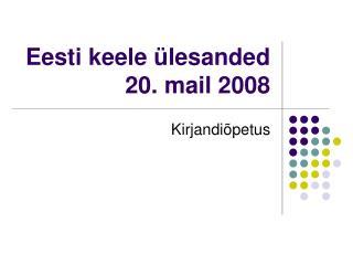 Eesti keele �lesanded 20. mail 2008