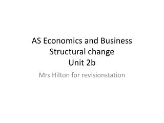 AS Economics and Business Structural change  Unit 2b